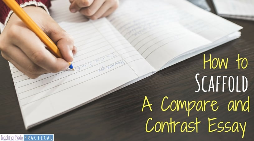 how to scaffold writing a compare and contrast essay teaching  helping students write a compare and contrast essay by providing scaffolding 3rd grade 4th